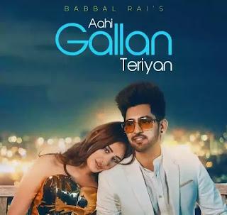 Aahi Gallan Teriyan Lyrics - Babbal Rai & Mahira Sharma