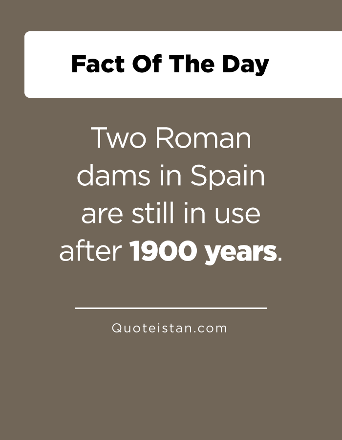 Two Roman dams in Spain are still in use after 1900 years.