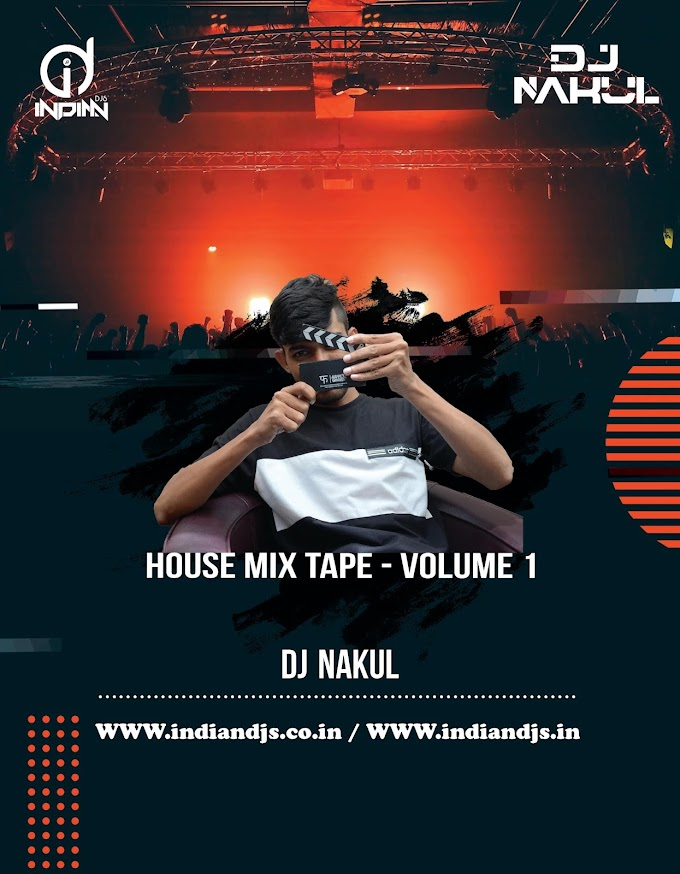 House Mix Tape VOLUME 1 - DJ Nakul Tomar indiandjs 320kbps
