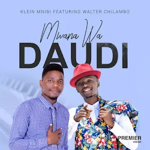 Dowmload Audio | Klein Mnibi ft Walter Chilambo - Mwana wa Daudi