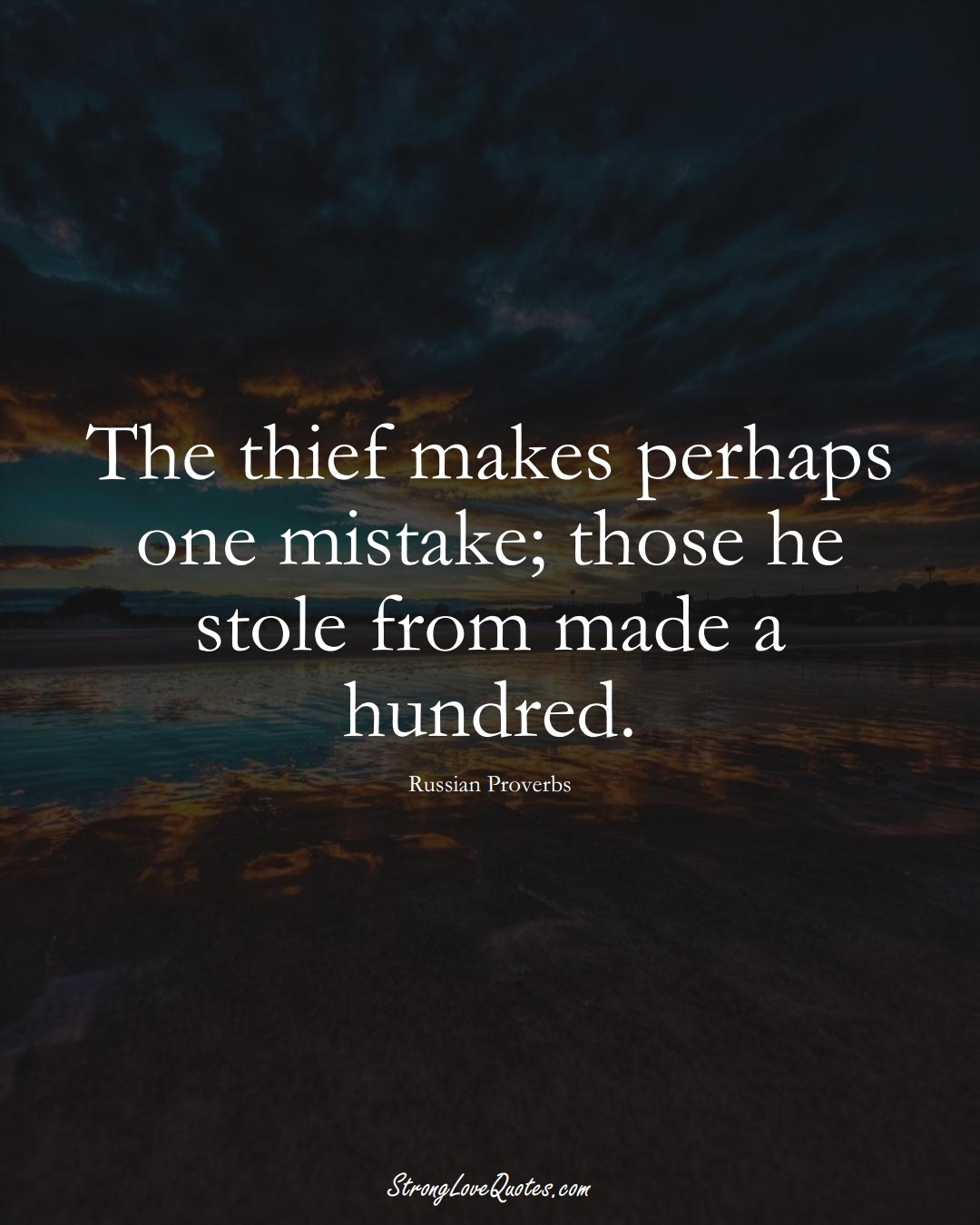 The thief makes perhaps one mistake; those he stole from made a hundred. (Russian Sayings);  #AsianSayings