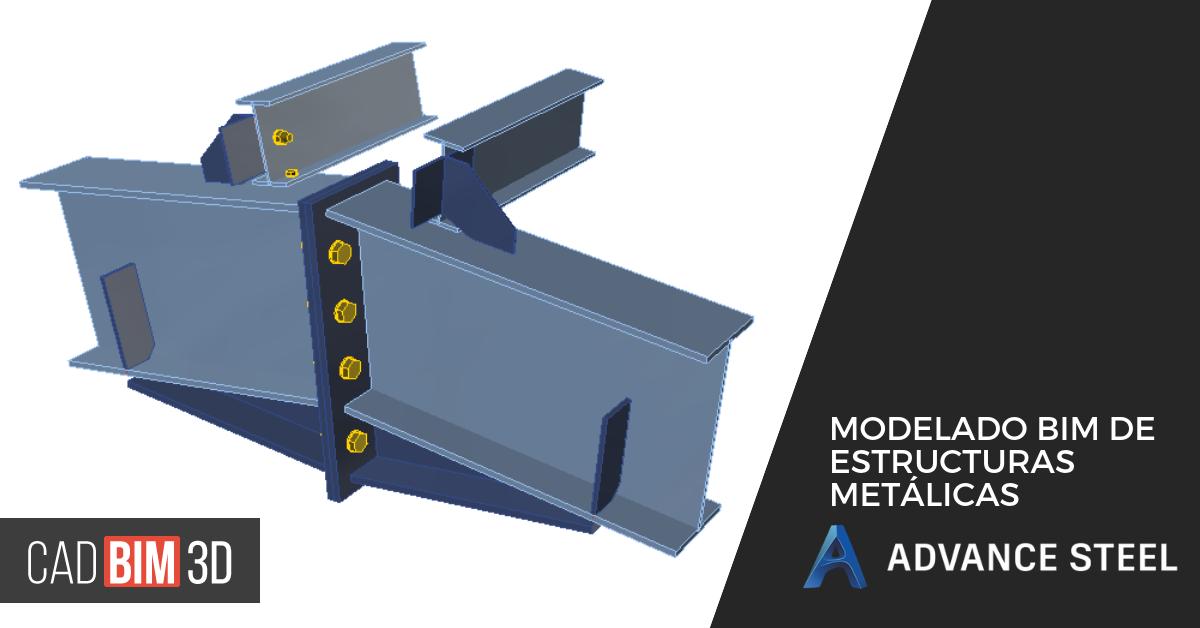 Modelado BIM de Estructuras Metálicas con Advance Steel