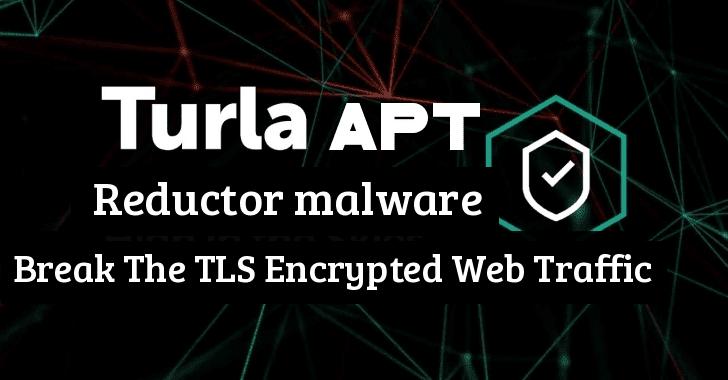 Turla APT Hackers Using New Malware to Break The TLS Encrypted Web Traffic Communication