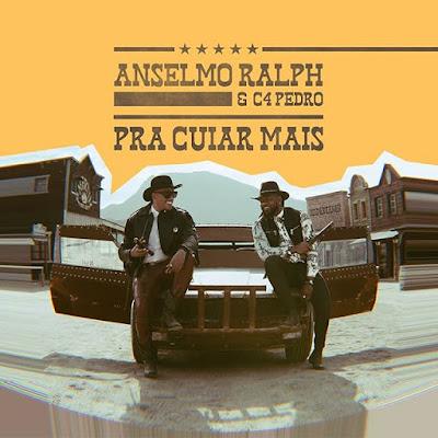 Anselmo Ralph & C4 Pedro - Pra Cuiar Mais ( Zouk ) 2019 DOWNLOAD