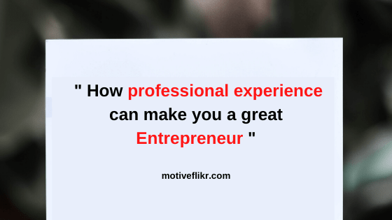 How these professional experience to became a Successful Entrepreneur
