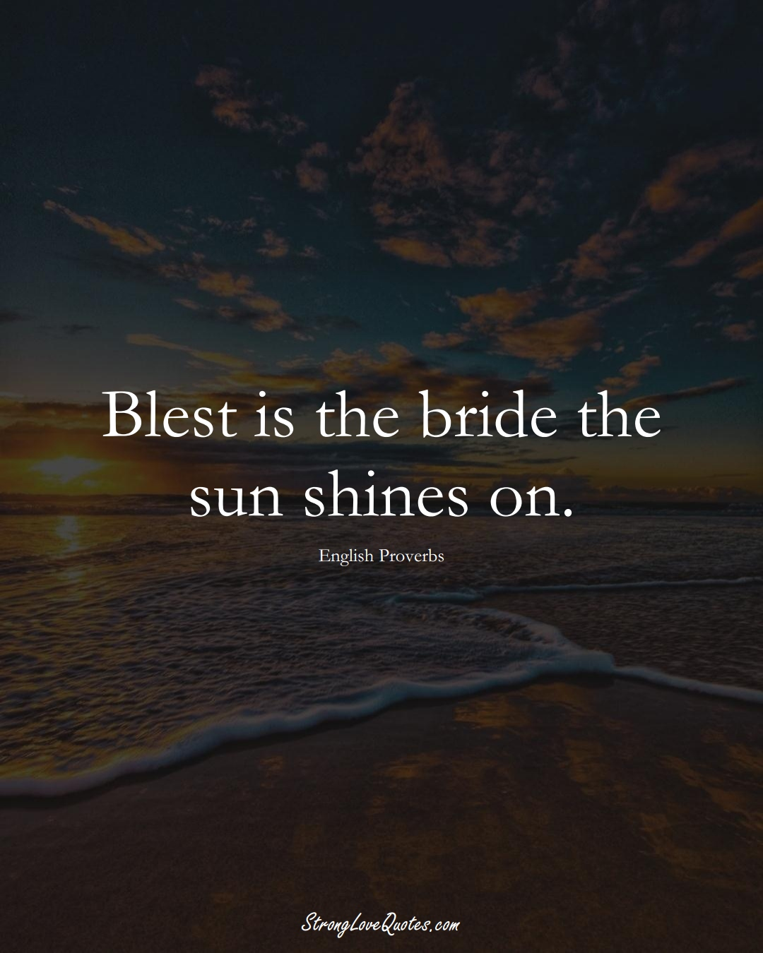 Blest is the bride the sun shines on. (English Sayings);  #EuropeanSayings