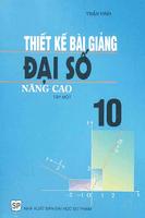 Thiết Kế Bài Giảng Đại Số 10 Nâng Cao Tập 1 - Trần Vinh