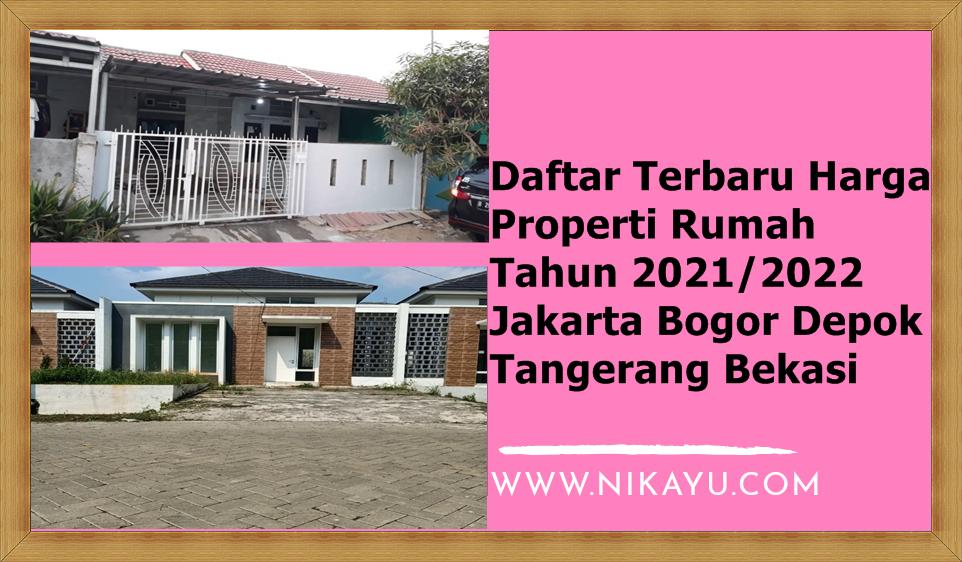 Daftar Terbaru Harga Properti Rumah Tahun 2021/2022 Jakarta Bogor Depok Tangerang Bekasi