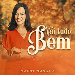 Baixar Música Gospel Vai Tudo Bem - Noemi Nonato Mp3