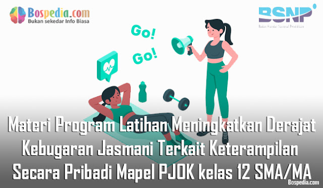 Materi Program Latihan Meningkatkan Derajat Kebugaran Jasmani Terkait Keterampilan Secara Pribadi Mapel PJOK kelas 12 SMA/MA
