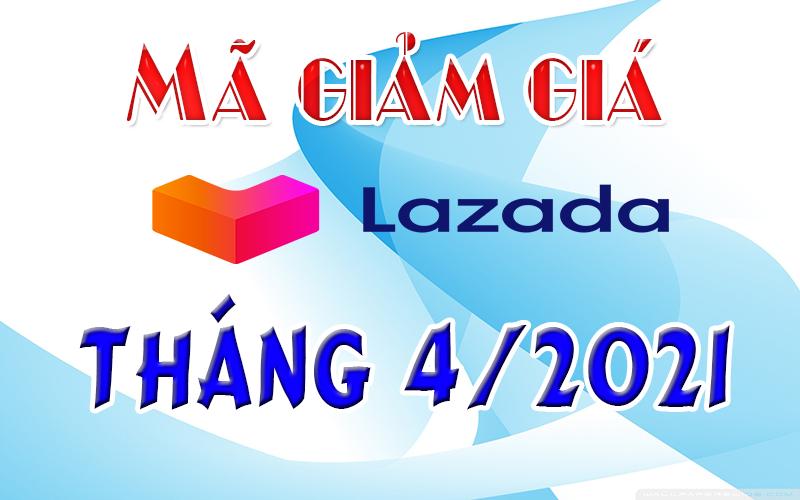 Mã giảm giá Lazada Tháng 4/2021