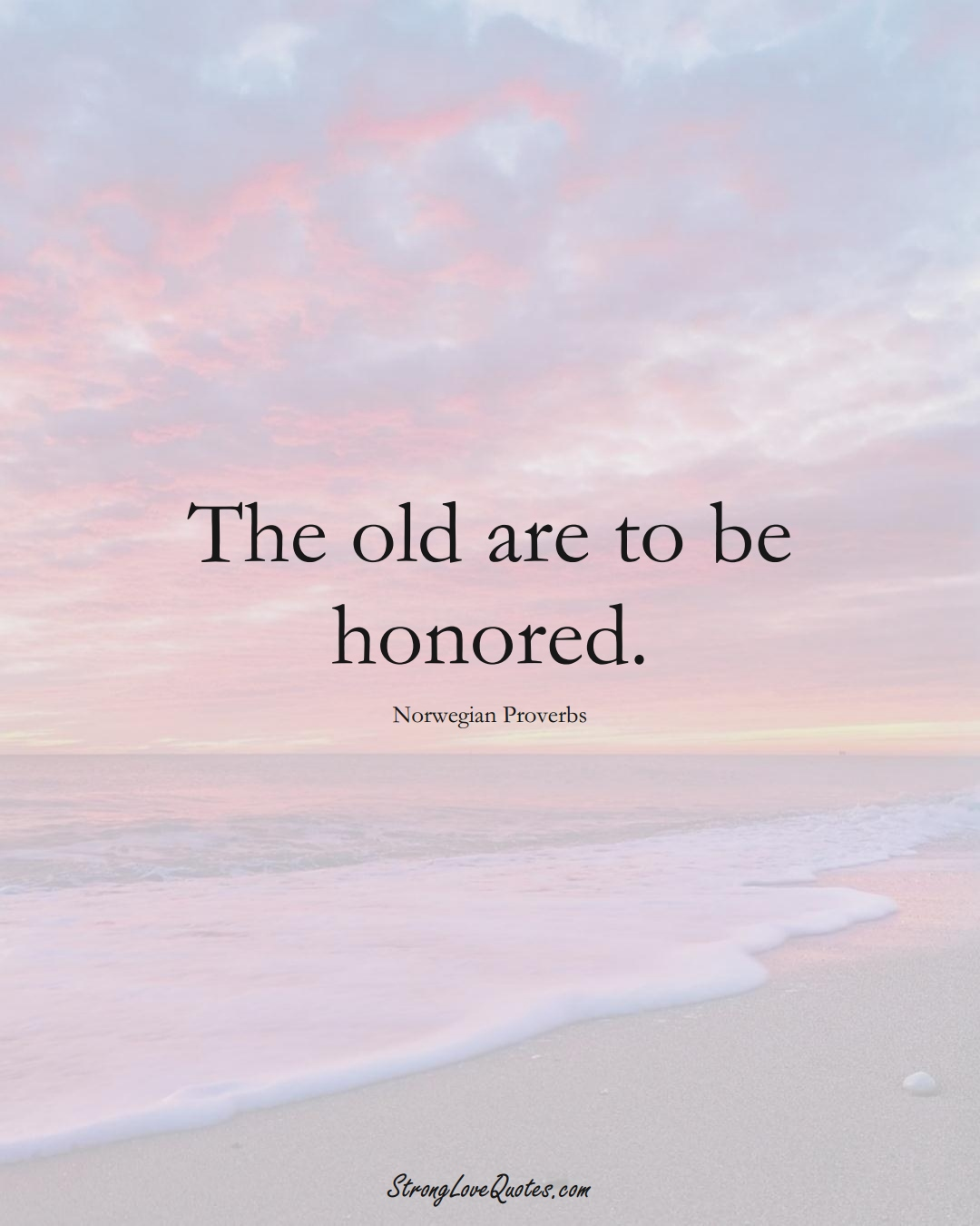 The old are to be honored. (Norwegian Sayings);  #EuropeanSayings