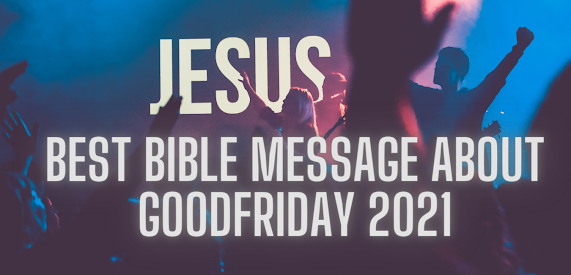 Best Bible message about Goodfriday 2021,bible Verse About Good Friday 2021