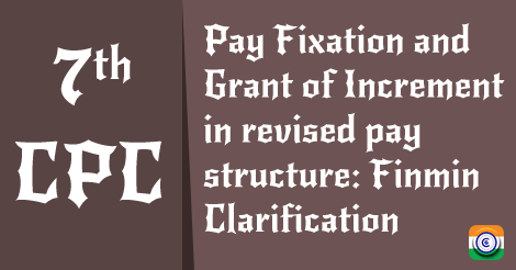 7th CPC Pay Fixation and Grant of Increment in revised pay structure