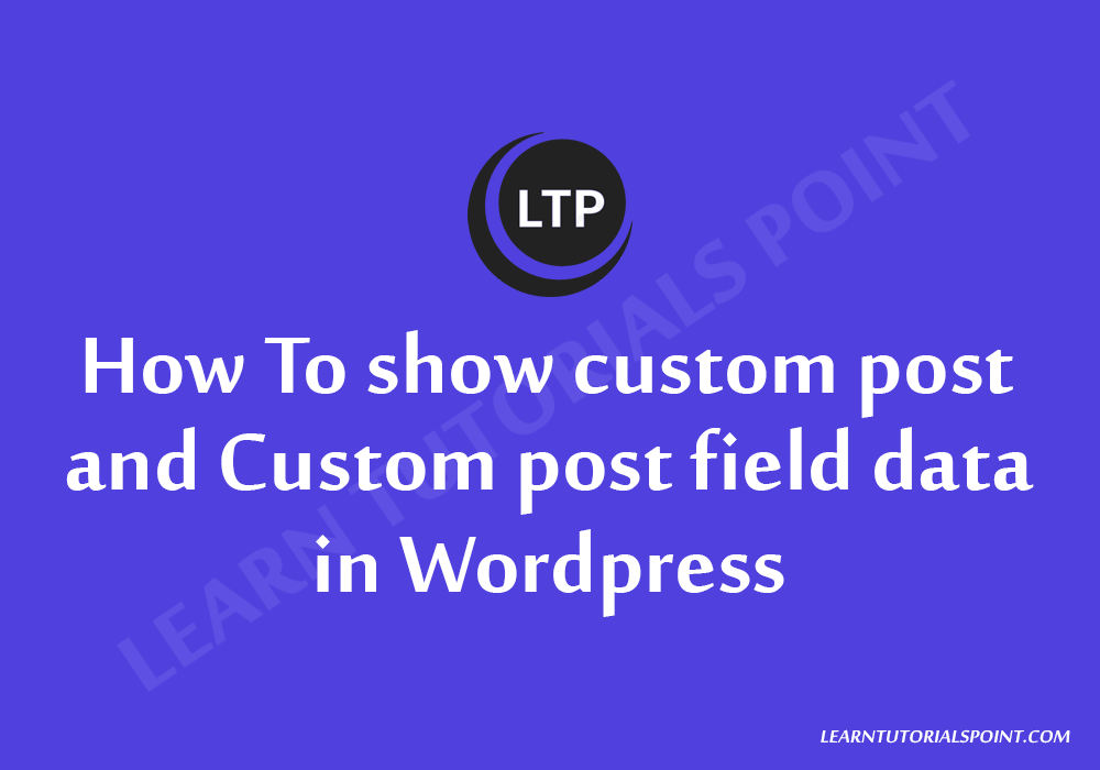 How To show custom post and Custom post field data in Wordpress