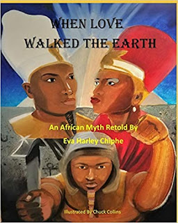 When Love Walked The Earth:  An African Myth A magical journey that Children and Young Adults will find thrilling book promotion by Eva Harley Chiphe