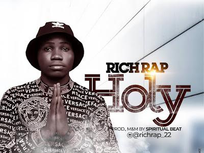 DOWNLOAD MP3: Richrap – Holy (Prod By. Spiritual Beat)