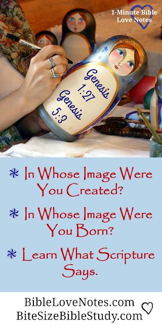 Created in God's Image (Gen.1:27), Born in Adam's Image (Gen.5:3)