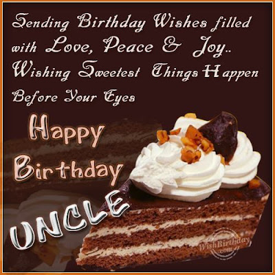 Happy Birthday wishes quotes for uncle: sending birthday wishes filled with love, peace and joy