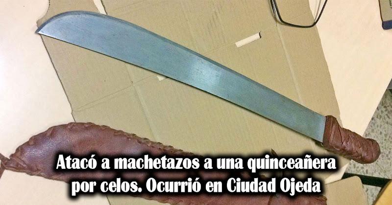 Atacó a machetazos a una quinceañera por celos en Ciudad Ojeda