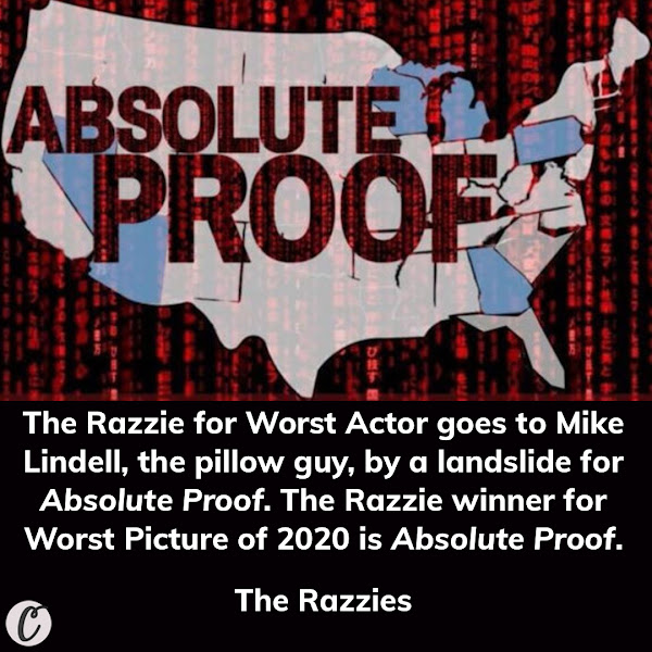 The Razzie for Worst Actor goes to Mike Lindell, the pillow guy, by a landslide for Absolute Proof. The Razzie winner for Worst Picture of 2020 is Absolute Proof. — The Razzies, Hollywood's parody award show that honors the worst content created in the last year
