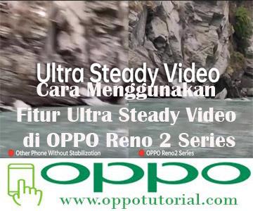 Cara Menggunakan Fitur Ultra Steady Video di OPPO Reno 2 Series