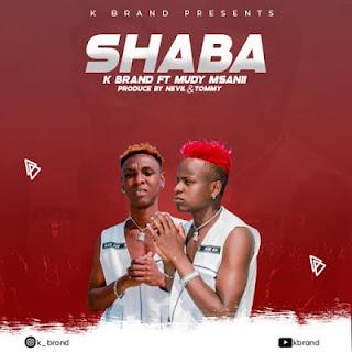 Audio   K Brand ft Mudy Msanii - SHABA  Download Mp3