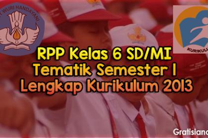 RPP Kelas 6 SD/MI Tematik Semester 1 Lengkap Kurikulum 2013