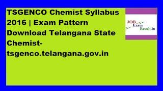 TSGENCO Chemist Syllabus 2016 | Exam Pattern Download Telangana State Chemist-tsgenco.telangana.gov.in