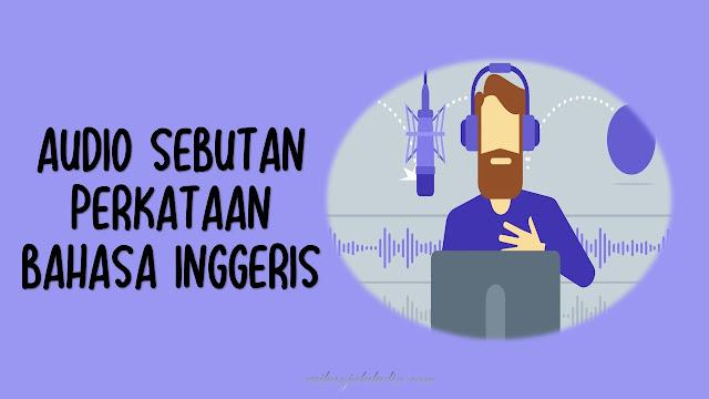 Audio Sebutan Perkataan Bahasa Inggeris