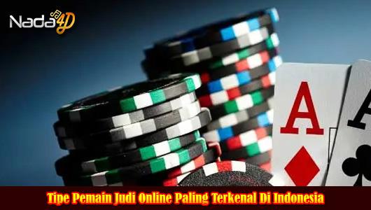 Tipe Pemain Judi Online Paling Terkenal Di Indonesia