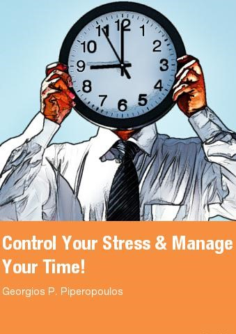 «Control your Stress and Manage Your Time»