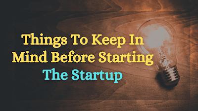 Things To Keep In Mind Before Starting The Startup: