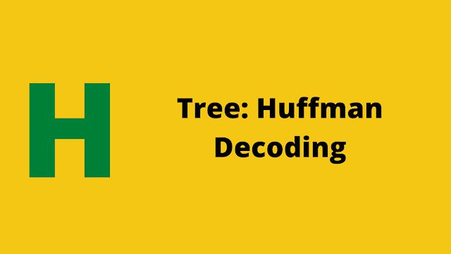 HackerRank Tree: Huffman Decoding problem solution