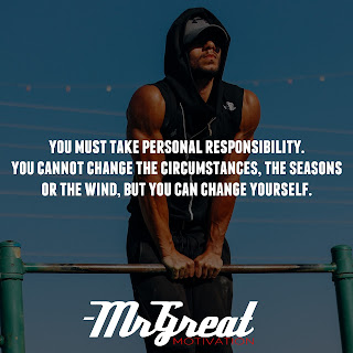 You must take personal responsibility. You cannot change the circumstances, the seasons, or the wind, but you can change yourself.  -Jim Rohn