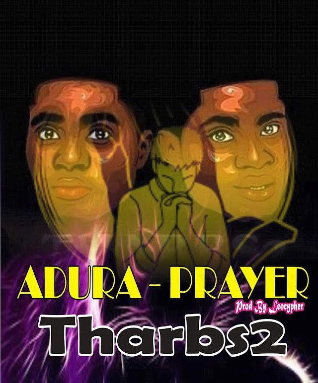 DOWNLOAD MP3:Tharbs2 - Adura (Prayer) Snippet || Aruwaab9ja