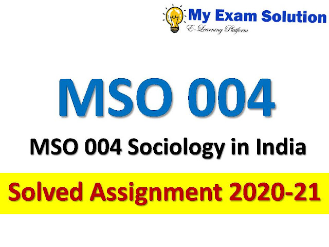 MSO 004 Sociology in India Solved Assignment 2020-21