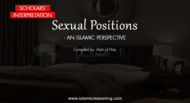 Scholars' Interpretation: Sexual Positions - an Islamic perspective - Islamic Reasoning - Asim ul Haq