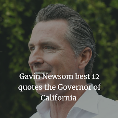 Gavin Newsom best quotes the Governor of California