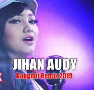 Koleksi Lagu Dangdut Remix Jihan Audy Mp3 Full Album Spesial Tahun Baru 2019