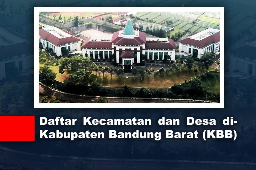 Daftar Kecamatan dan Desa di Kabupaten Bandung Barat (KBB)