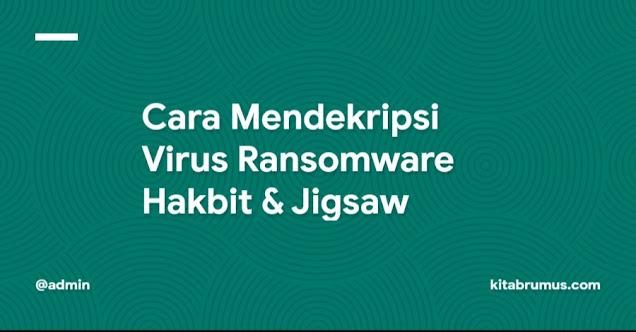 Cara Mendekripsi Virus Ransomware Hakbit & Jigsaw