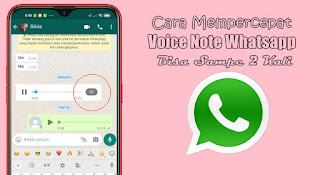 Cara Mempercepat Voice Note Whatsapp