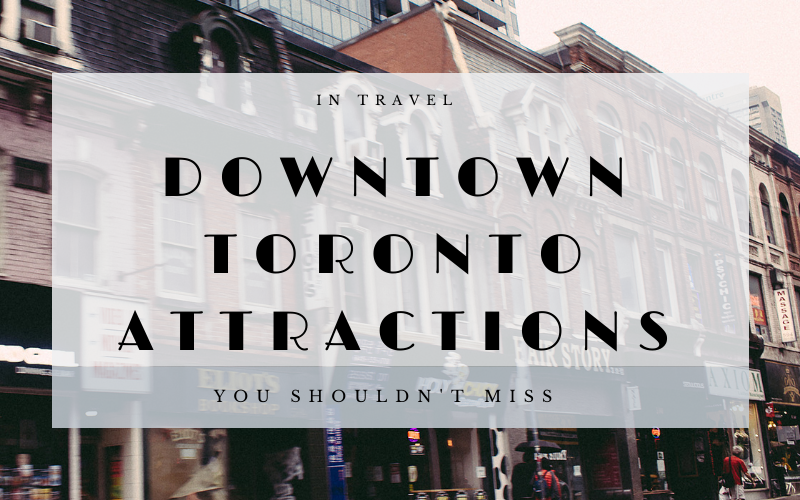 Things To Do in Toronto, Ontario, Canada