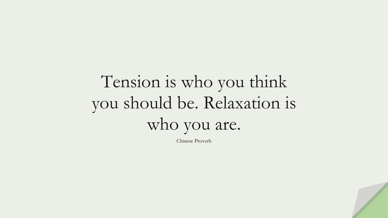 Tension is who you think you should be. Relaxation is who you are. (Chinese Proverb);  #CalmQuotes