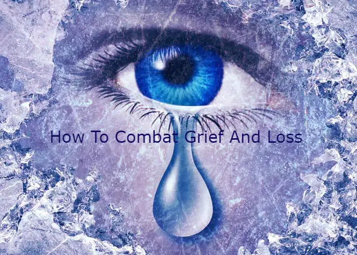 How To Combat Grief And Loss