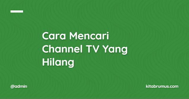 Cara Mencari Channel TV Yang Hilang