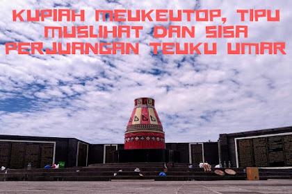 Cagar Budaya Indonesia; Kupiah Meukeutop, Tipu Muslihat dan Sisa Perjuangan Teuku Umar