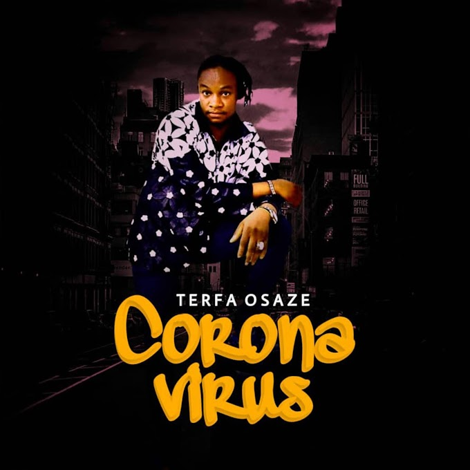 MUSIC: Terfa Osaze - Corona Virus (Prod. Baba Slowingz)