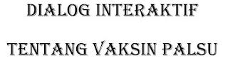 Dialog Interaktif perihal Vaksin Palsu